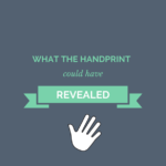 What the hand print  could have revealed